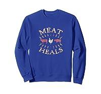 Meat Heals Carnivore Diet Low Carb Diet Beef Pork Chicken Shirts Sweatshirt Royal Blue