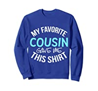 My Favorite Cousin Gave Me This Cool Cousin Crew Gift Shirts Sweatshirt Royal Blue