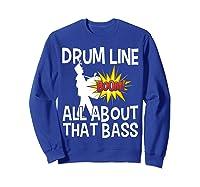 Bass Drum Player All About That Bass Drumline Drummer Shirts Sweatshirt Royal Blue