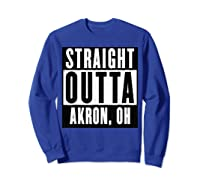 Straight Outta Akron Ohio Home Shirts Sweatshirt Royal Blue