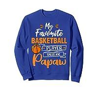 My Favorite Basketball Player Calls Me Papaw Funny Gift T-shirt Sweatshirt Royal Blue