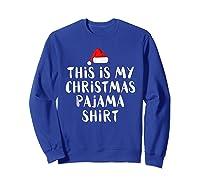 This Is My Christmas Pajama Funny Christmas Shirts Sweatshirt Royal Blue