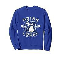 Drink Local Beer Brewery Michigan Support Shirt T-shirt Sweatshirt Royal Blue