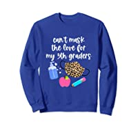 Cant Mask The Love For My Fifth Graders Tea 2020 Gift Shirts Sweatshirt Royal Blue