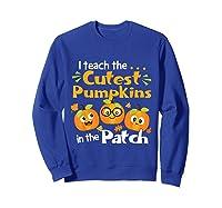 I Teach The Cutest Pumpkins In The Patch Tea Halloween T-shirt Sweatshirt Royal Blue
