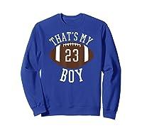 That's My Boy #23 Football Number 23 Football Mom Dad Shirts Sweatshirt Royal Blue