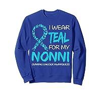 I Wear Teal For My Nonni Ovarian Cancer Awareness T-shirt Sweatshirt Royal Blue