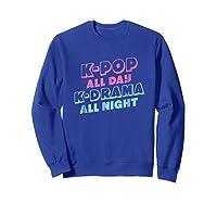 K Pop All Day K Drama All Night Shirts Sweatshirt Royal Blue