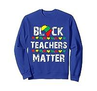 Black Teas Matter Black History Month African American T-shirt Sweatshirt Royal Blue