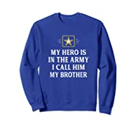My Hero Is In The Army - I Call Him My Brother - Vintage - T-shirt Sweatshirt Royal Blue