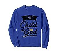 Am A Child Of God Gift For Christian Shirts Sweatshirt Royal Blue