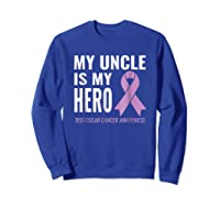 Testicular Cancer Support My Uncle Is My Hero Shirts Sweatshirt Royal Blue