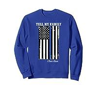 Police Tell My Family I Love Them Shirts Sweatshirt Royal Blue