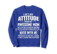 Get My Attitude From My Awesome Freakin Mom Loves Me Shirts Sweatshirt Royal Blue