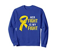 Her Fight Is My Fight Childhood Cancer Yellow Ribbon Shirts Sweatshirt Royal Blue