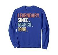 21st Birthday Gift Legendary Since March 1999 Shirt Retro T-shirt Sweatshirt Royal Blue