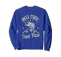 Paw Paw Reel Cool Fishing Gift Shirts Sweatshirt Royal Blue