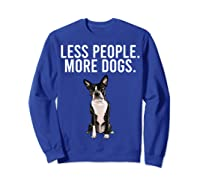 Less People More Dogs Boston Terrier Funny Introvert T-shirt Sweatshirt Royal Blue