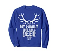 S My Family Tree Has A Deer Stand In It Gifts Hunting T-shirt Sweatshirt Royal Blue