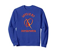 Love Is My Superpower Christian Equality Shirts Sweatshirt Royal Blue