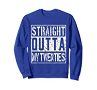 Straight Outta My Twenties Funny 30th Birthday Gift T-shirt Sweatshirt Royal Blue