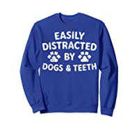 Cute Gift Funny Dentist Easily Distracted By Dogs And Teeth T-shirt Sweatshirt Royal Blue