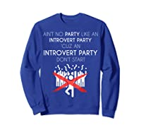 Aint No Party Like An Introvert Party Shirts Sweatshirt Royal Blue