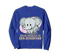 Safari For Your Opinion Is Irr Elephant Shirts Sweatshirt Royal Blue