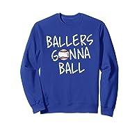 Funny Baseball Ballers Gonna Ball Cool Gift Shirts Sweatshirt Royal Blue