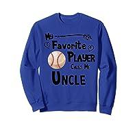 Baseball Softball My Favorite Player Calls Me Uncle Shirts Sweatshirt Royal Blue