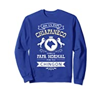 S Soy Un Papa Chiapaneco Como Un Papa Normal Pero Mas Chingon T-shirt Sweatshirt Royal Blue