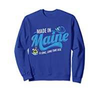 Made In Maine A Long Long Time Ago State Souvenir Gift Shirts Sweatshirt Royal Blue