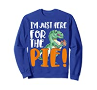 Thanksgiving I'm Just Here For The Pie, Dinosaur Funny Gift Shirts Sweatshirt Royal Blue