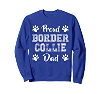 Proud Border Collie Dog Dad Paw Lovers Gifts Family Friends T-shirt Sweatshirt Royal Blue