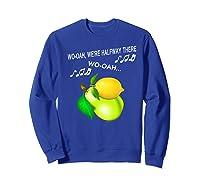 Woah We're Half Way There Woah Lemon On A Pear Funny Meme Shirts Sweatshirt Royal Blue