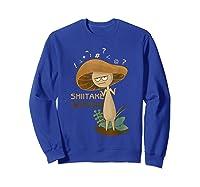 Shiitake Happens Mushrooms Biology Pun T-shirt Sweatshirt Royal Blue