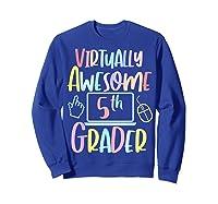 Virtually Awesome Fifth Grader E Learning Back To School Shirts Sweatshirt Royal Blue