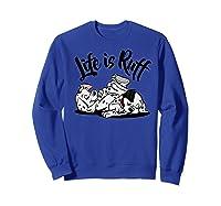 101 Dalmatians Life Is Ruff Shirts Sweatshirt Royal Blue