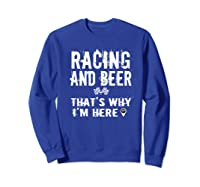 Race Car Track Apparel Racing And Beer That's Why I'm Here Shirts Sweatshirt Royal Blue