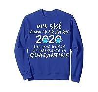 51st Anniversary Celebrate In Quarantine, Social Distancing Shirts Sweatshirt Royal Blue