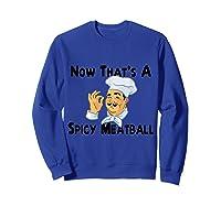Spicy Meatball Italian Chef Shirts Sweatshirt Royal Blue