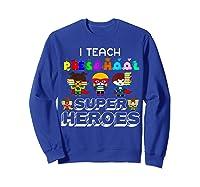 I Teach Preschool Superheroes T-shirt Sweatshirt Royal Blue