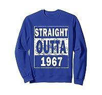 Straight Outta 1967 Funny 50th Birthday Gift Shirts Sweatshirt Royal Blue