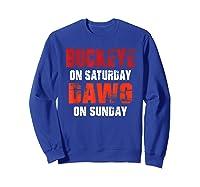 Buckeye On Saturday Dawg On Sunday Funny Gift Cleveland Ohio Shirts Sweatshirt Royal Blue