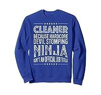 Cleaner Because Ninja Isn't Job Title Shirts Sweatshirt Royal Blue