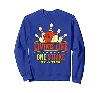 Living Life One Strike At A Time Bowlers Gift Shirts Sweatshirt Royal Blue