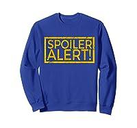 Movie Tv Spoiler Alert Movie Fan Spoilers Books Shirts Sweatshirt Royal Blue