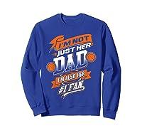 I'm Not Just Her Dad I'm Her Number 1 Fan Basketball Shirts Sweatshirt Royal Blue