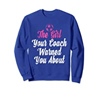 Soccer Girl Your Coach Warned About S Sports Shirts Sweatshirt Royal Blue