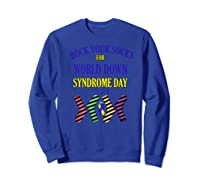 Rock Your Socks For World Down Syndrome Day Gift Shirts Sweatshirt Royal Blue
